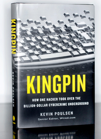 KINGPIN: How One Hacker Took Over the Billion-Dollar Cybercrime Underground, by Kevin Poulsen